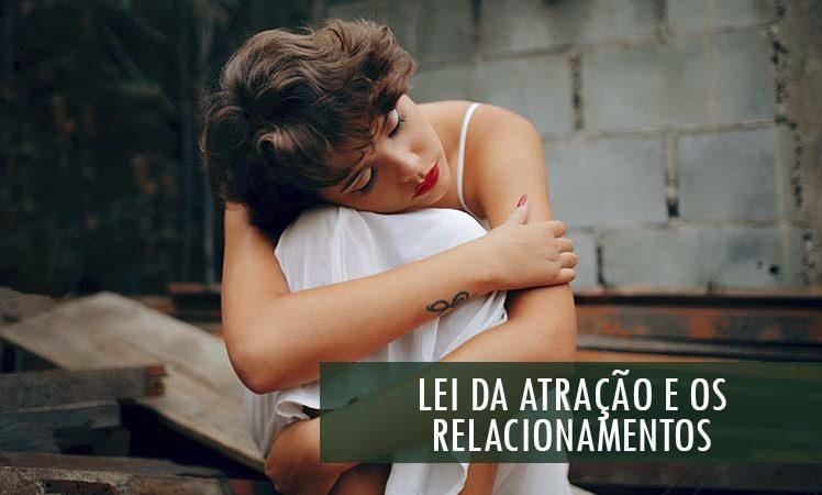 Lei da Atração e Relacionamentos: Você não tem Sorte?