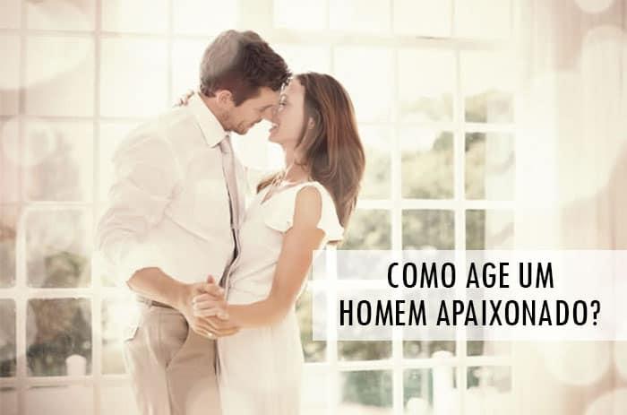 como age um homem apaixonado