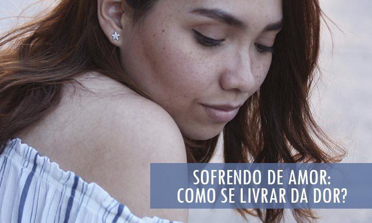 Sofrendo de Amor: Como se livrar da Dor?