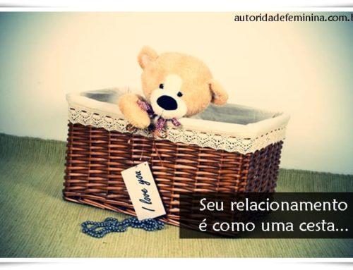 Seu relacionamento é como uma cesta…