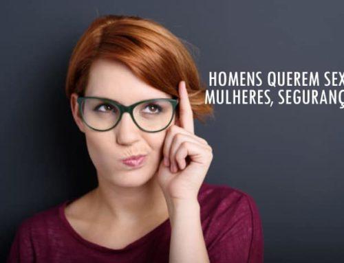 Homens querem Sexo. Mulheres querem Segurança. Como conciliar?