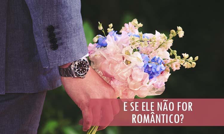 Homem romântico… E se ele não for?