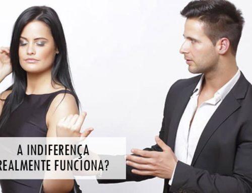 Tratar o Homem com Indiferença realmente Funciona?